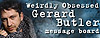 Weirdly Obsessed Gerard Butler Message Board